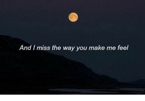 Make, You, and Miss: And I miss the way you make me feel