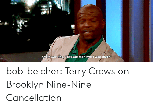 """Terry Crews, Tumblr, and youtube.com: And I was like, """"Excuse me? What was that? bob-belcher:  Terry Crews on Brooklyn Nine-Nine Cancellation"""
