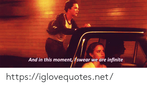 infinite: And in this moment, lswear we are infinite https://iglovequotes.net/