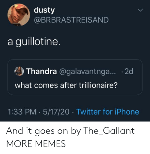 Goes: And it goes on by The_Gallant MORE MEMES