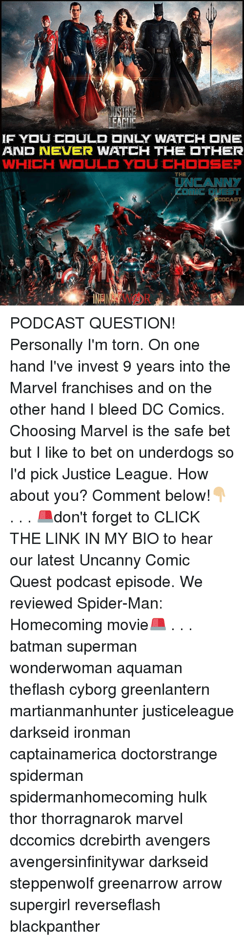 franchises: AND NEVER WATCH THE  THER  THE PODCAST QUESTION! Personally I'm torn. On one hand I've invest 9 years into the Marvel franchises and on the other hand I bleed DC Comics. Choosing Marvel is the safe bet but I like to bet on underdogs so I'd pick Justice League. How about you? Comment below!👇🏼 . . . 🚨don't forget to CLICK THE LINK IN MY BIO to hear our latest Uncanny Comic Quest podcast episode. We reviewed Spider-Man: Homecoming movie🚨 . . . batman superman wonderwoman aquaman theflash cyborg greenlantern martianmanhunter justiceleague darkseid ironman captainamerica doctorstrange spiderman spidermanhomecoming hulk thor thorragnarok marvel dccomics dcrebirth avengers avengersinfinitywar darkseid steppenwolf greenarrow arrow supergirl reverseflash blackpanther