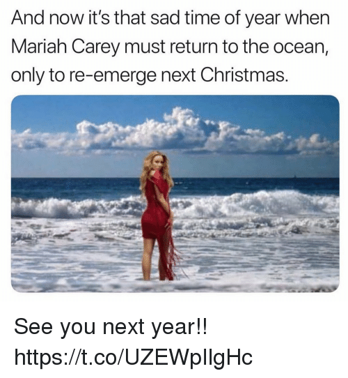 Christmas, Funny, and Mariah Carey: And now it's that sad time of year wher  Mariah Carey must return to the ocean,  only to re-emerge next Christmas See you next year!! https://t.co/UZEWpIlgHc