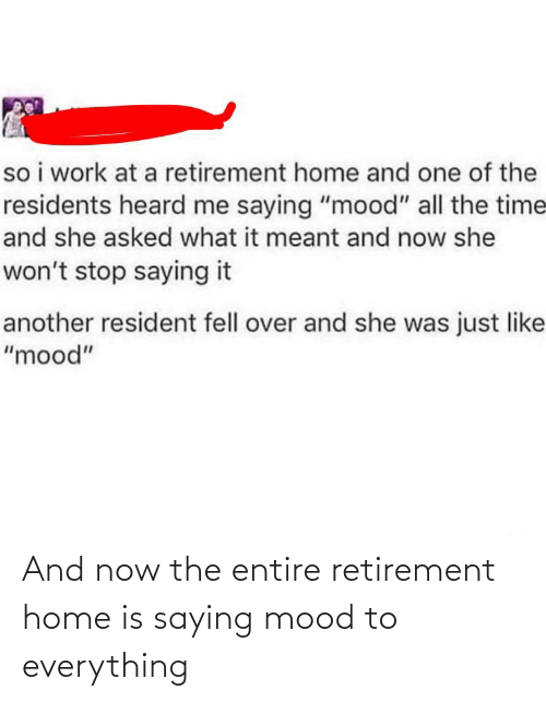 Home Is: And now the entire retirement home is saying mood to everything