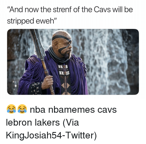 "Basketball, Cavs, and Los Angeles Lakers: And now the strenf of the Cavs will be  stripped eweh"" 😂😂 nba nbamemes cavs lebron lakers (Via ‪KingJosiah54‬-Twitter)"