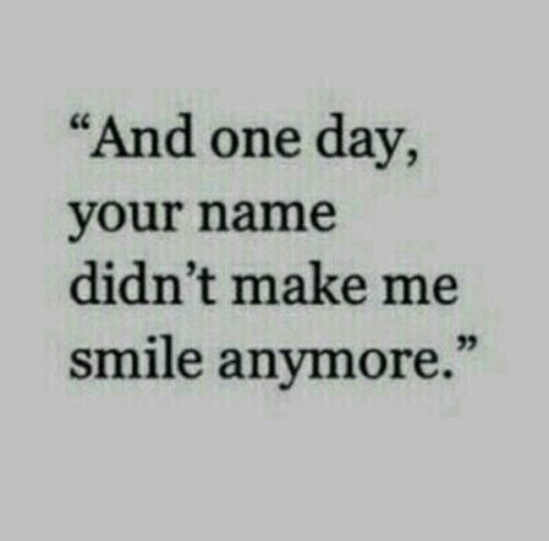"""Smile, One, and One Day: """"And one day,  your name  didn't make me  smile anymore.'"""""""