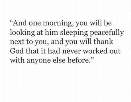"God, Sleeping, and Never: ""And one morning, you will be  looking at him sleeping peacefully  next to you, and you will thank  God that it had never worked out  with anyone else before.""  95"