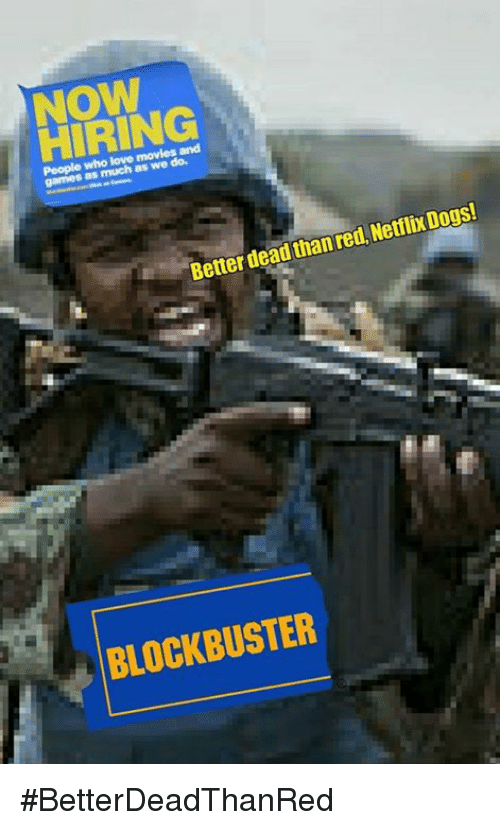 Blockbuster Uganda: and  People who movies love as much thanred NetflixDogs!  Better dead BLOCKBUSTER #BetterDeadThanRed