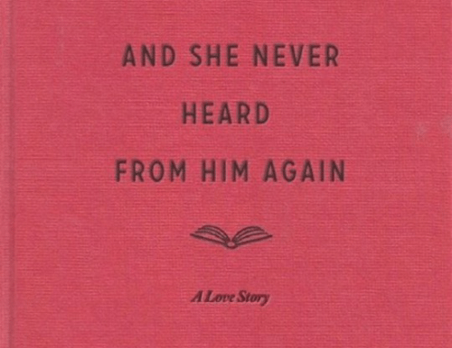 Love, Never, and Love Story: AND SHE NEVER  HEARD  FROM HIM AGAIN  A Love Story