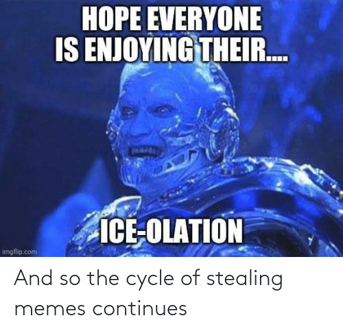 Cycle: And so the cycle of stealing memes continues