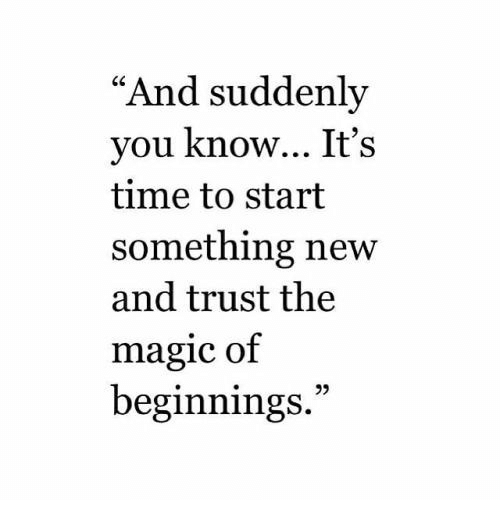 "Magic, Time, and New: ""And suddenly  vou know... It's  time to start  something new  and trust the  magic of  beginnings.""  25"