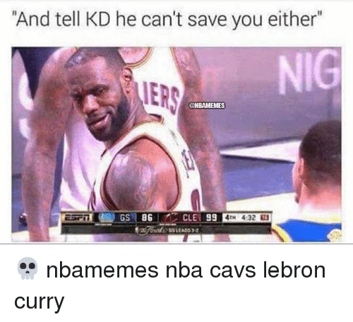 "Lebron Curry: ""And tell KD he can't save you either  MERS  @NBAMEMES  99  4:32 💀 nbamemes nba cavs lebron curry"