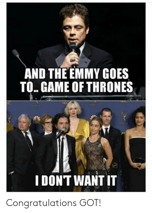 nec: AND THE EMMY GOES  TO. GAME OF THRONES  NEC  I DONT WANT IT Congratulations GOT!