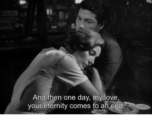 Love, Eternity, and One: And then one day, my love  your eternity comes to an end