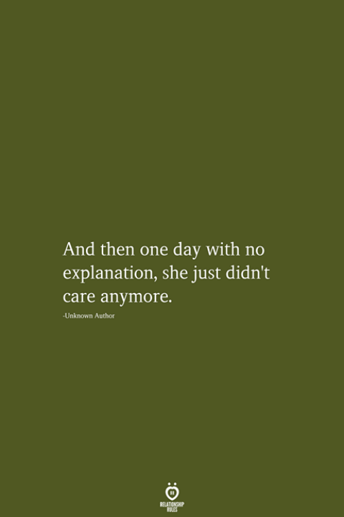 One, One Day, and Unknown: And then one day with no  explanation, she just didn't  care anymore.  Unknown Author  RELATIONSHIP  LES