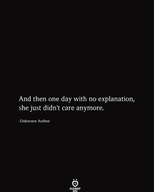 One, One Day, and Unknown: And then one day with no explanation,  she just didn't care anymore.  -Unknown Author  RELATIONSHIP  RILES
