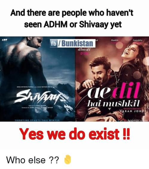 Memes, 🤖, and Yes: And there are people who haven't  seen ADHM or Shivaay yet  fb /Bunkistan  diwali  Pole All  hai musik il  SKARAN JOH  Yes we do exist Who else ?? ✋