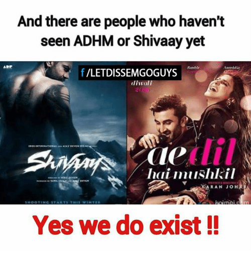 Memes, 🤖, and Yes: And there are people who haven't  seen ADHM or Shivaay yet  f VLETDISSEMGOGUYS  diivali  holi mushkil  SKARAN JOH  Yes we do exist