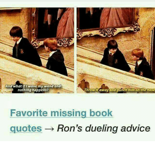 ifl: And What ifl wave my wand and  nothing happens?  Favorite missing book  quotes Ron's dueling advice