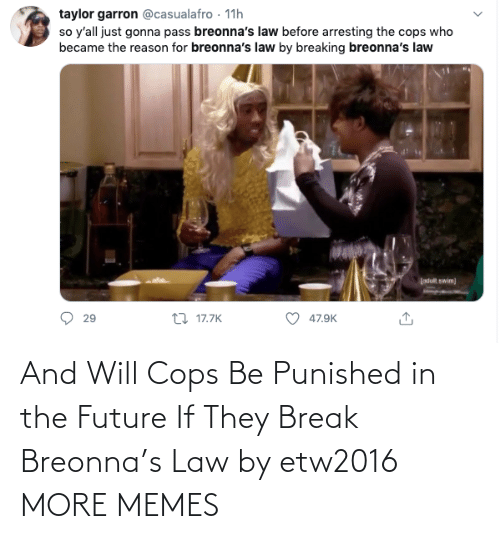 In The: And Will Cops Be Punished in the Future If They Break Breonna's Law by etw2016 MORE MEMES