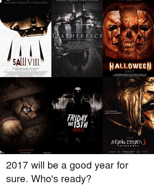 creepers: AND YOU THOUGHT IT WAS OVER  VIII.  Thus OCTOBER TRIPARE FOR THE MosT  HALLOWEEN  WITNISSTI  A THER FACE  HALLOWEEN  IT'S COMING.  AND IT'S HUNGRY.  THE  PART 2  JEEPERS CrEEpErs  CA THE DR AL  SPRING 2017 2017 will be a good year for sure. Who's ready?