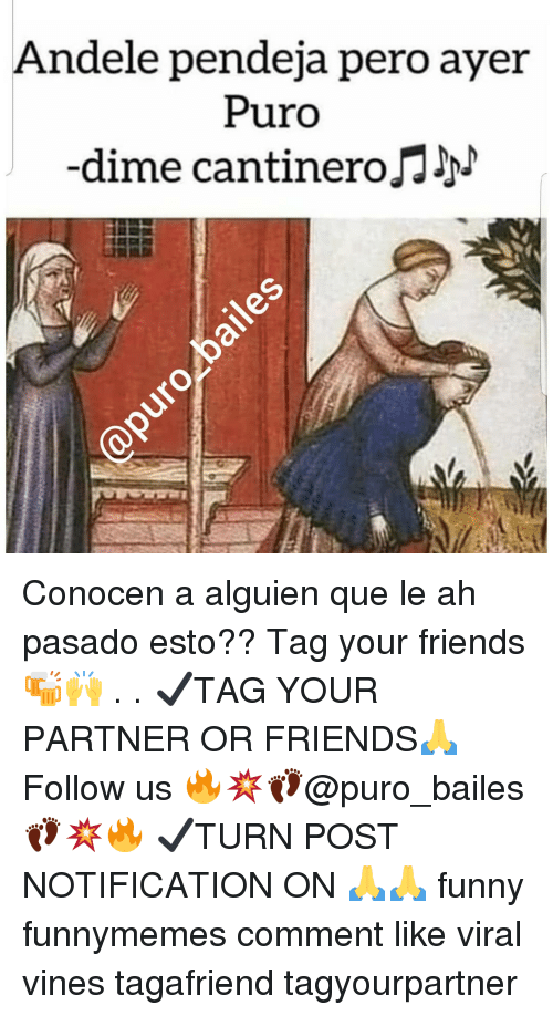 Tag Your Friends: Andele pendeja pero ayer  Puro  dime cantineroJN Conocen a alguien que le ah pasado esto?? Tag your friends🍻🙌 . . ✔TAG YOUR PARTNER OR FRIENDS🙏 Follow us 🔥💥👣@puro_bailes👣💥🔥 ✔TURN POST NOTIFICATION ON 🙏🙏 funny funnymemes comment like viral vines tagafriend tagyourpartner