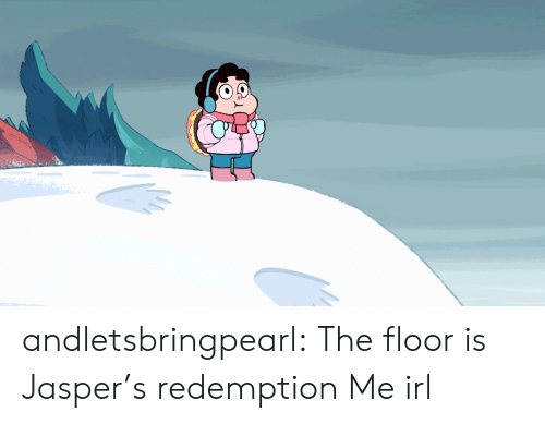 Tumblr, Blog, and Irl: andletsbringpearl:  The floor is Jasper's redemption  Me irl