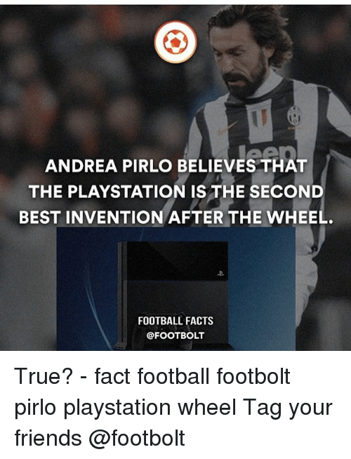 Facts, Football, and Friends: ANDREA PIRLO BELIEVES THAT  THE PLAYSTATION IS THE SECOND  BEST INVENTION AFTER THE WHEEL.  FOOTBALL FACTS  @FOOTBOLT True? - fact football footbolt pirlo playstation wheel Tag your friends @footbolt