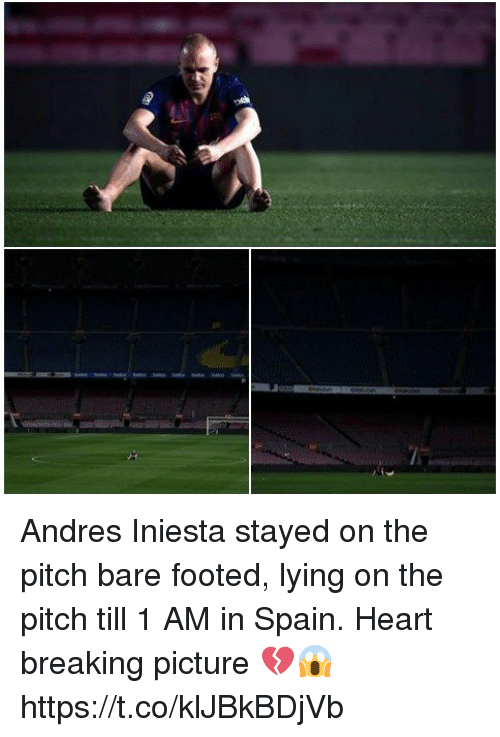 iniesta: Andres Iniesta stayed on the pitch bare footed, lying on the pitch till 1 AM in Spain.  Heart breaking picture  💔😱 https://t.co/klJBkBDjVb