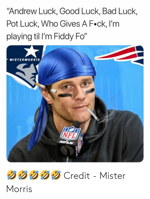 "pot: ""Andrew Luck, Good Luck, Bad Luck,  Pot Luck, Who Gives A F.ck, I'm  playing til I'm Fiddy Fo""  MISTERMORRIS  NFL  NFLN 🤣🤣🤣🤣🤣  Credit - Mister Morris"