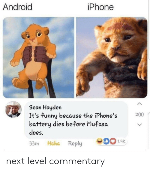 Commentary: Android  iPhone  seae  Sean Hayden  It's funny because the iPhone's  battery dies before Mufasa  does  200  > K  33m Haha Reply 01.9K next level commentary