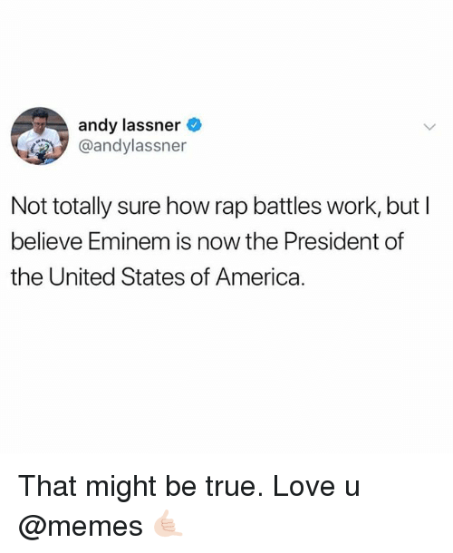 Rap Battles: andy lassner  @andylassner  Not totally sure how rap battles work, butl  believe Eminem is now the President of  the United States of America. That might be true. Love u @memes 🤙🏻