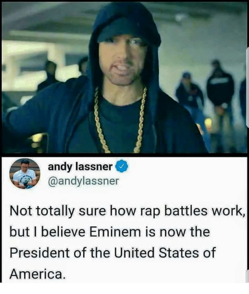 Rap Battles: andy lassner  @andylassner  Not totally sure how rap battles work  but I believe Eminem is now the  President of the United States of  America.