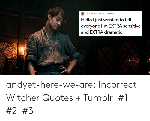 Quotes: andyet-here-we-are:    Incorrect Witcher Quotes + Tumblr #1 #2 #3