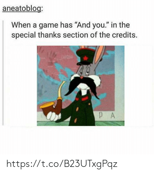 "Credits: aneatoblog:  When a game has ""And you."" in the  special thanks section of the credits.  DECIH  PA https://t.co/B23UTxgPqz"