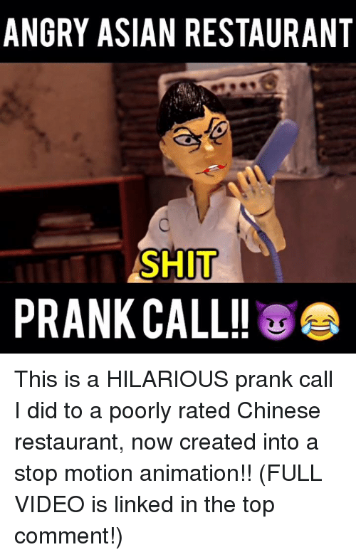 chinese restaurant: ANGRY ASIAN RESTAURANT  SHIT  PRANK CALL!! This is a HILARIOUS prank call I did to a poorly rated Chinese restaurant, now created into a stop motion animation!! (FULL VIDEO is linked in the top comment!)