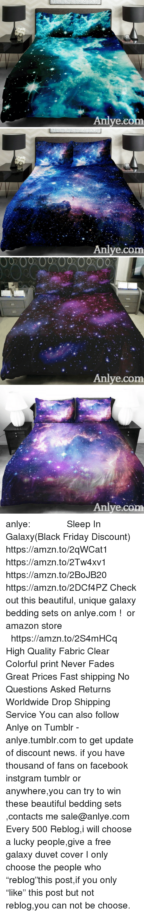 """bedding: Aniye.co   Anlye.com   00  00  00  002000  0  Anlye.com   Anlye.com anlye:       Sleep In Galaxy(Black Friday Discount)  https://amzn.to/2qWCat1 https://amzn.to/2Tw4xv1 https://amzn.to/2BoJB20 https://amzn.to/2DCf4PZ Check out this beautiful, unique galaxy bedding sets on anlye.com ! or amazon store https://amzn.to/2S4mHCq High Quality Fabric Clear  Colorful print Never Fades Great Prices Fast shipping No Questions Asked Returns Worldwide Drop Shipping Service You can also follow Anlye on Tumblr - anlye.tumblr.com to get update of discount news. if you have thousand of fans on facebook instgram tumblr or anywhere,you can try to win these beautiful bedding sets ,contacts me sale@anlye.com Every 500 Reblog,i will choose a lucky people,give a free galaxy duvet cover I only choose the people who """"reblog""""this post,if you only """"like"""" this post but not reblog,you can not be choose."""