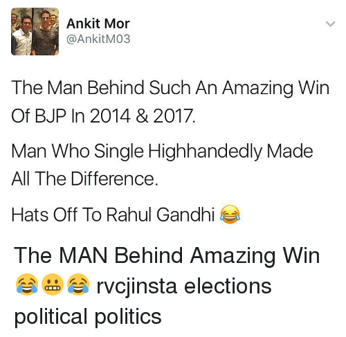 Rahul Gandhi: Ankit Mor  AnkitM03  The Man Behind Such An Amazing Win  Of BJP In 2014 & 2017.  Man Who Single Highhandedly Made  All The Difference  Hats Off To Rahul Gandhi The MAN Behind Amazing Win 😂😬😂 rvcjinsta elections political politics