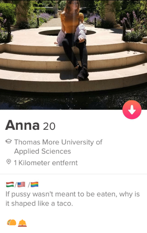 Anna, Pussy, and Thomas More: Anna 20  Thomas More University of  Applied Sciences  1 Kilometer entfernt  If pussy wasn't meant to be eaten, why is  it shaped like a taco. 🌮🛎