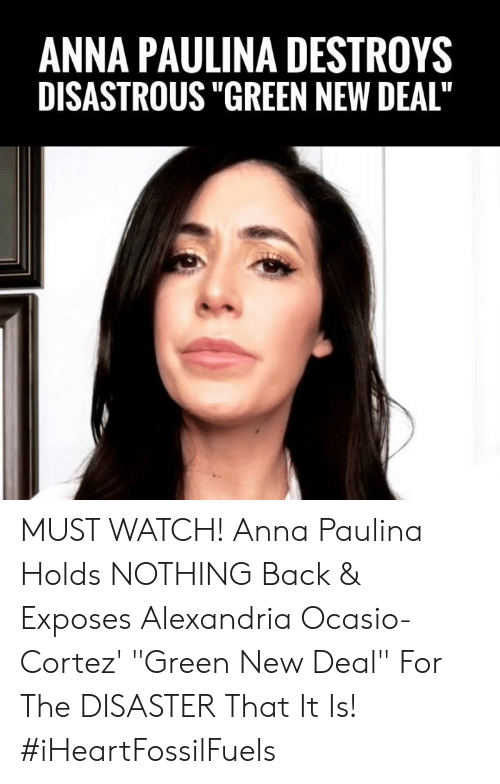 """cortez: ANNA PAULINA DESTROYS  DISASTROUS """"GREEN NEW DEAL"""" MUST WATCH! Anna Paulina Holds NOTHING Back & Exposes Alexandria Ocasio-Cortez' """"Green New Deal"""" For The DISASTER That It Is! #iHeartFossilFuels"""