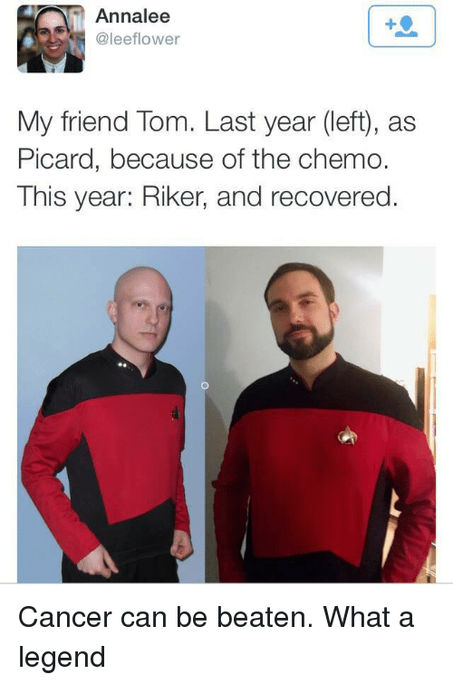 Cancer, Legend, and Can: Annalee  @leeflower  My friend Tom. Last year (left), as  Picard, because of the chemo.  This year: Riker, and recovered. Cancer can be beaten. What a legend