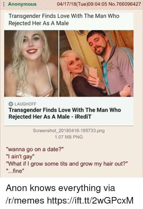 """Love, Memes, and Tits: Anonymous  04/17/18(Tue)09:04:05 No.766096427  Transgender Finds Love With The Man Who  Rejected Her As A Male  LAUGHOFF  Transgender Finds Love With The Man Who  Rejected Her As A Male iRediT  Screenshot 20180416-185733.png  1.07 MB PNG  """"wanna go on a date?""""  """"I ain't gay""""  """"What if I grow some tits and grow my hair out?""""  """"...fine"""" Anon knows everything via /r/memes https://ift.tt/2wGPcxM"""