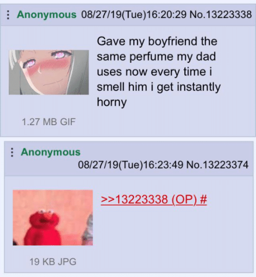 Dad, Gif, and Horny: Anonymous 08/27/19(Tue)16:20:29 No.13223338  Gave my boyfriend the  same perfume my dad  uses now every time i  smell him i get instantly  horny  1.27 MB GIF  Anonymous  08/27/19(Tue)16:23:49 No.13223374  >>13223338 (OP) #  19 KB JPG