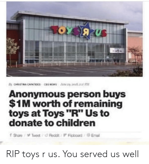 """Children, Toys R Us, and Anonymous: Anonymous person buys  $1M worth of remaining  toys at Toys """"R"""" Us to  donate to children RIP toys r us. You served us well"""