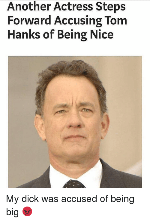 Tom Hanks: Another Actress Steps  Forward Accusing Tom  Hanks of Being Nice My dick was accused of being big 😡