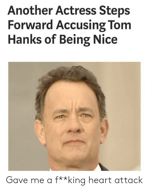 Tom Hanks: Another Actress Steps  Forward Accusing Tom  Hanks of Being Nice Gave me a f**king heart attack