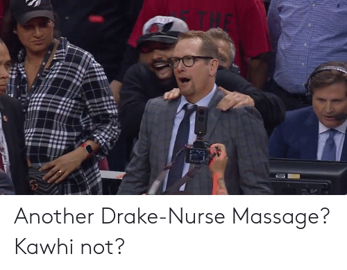 Massage: Another Drake-Nurse Massage? Kawhi not?