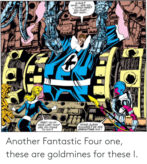 fantastic: Another Fantastic Four one, these are goldmines for these l.