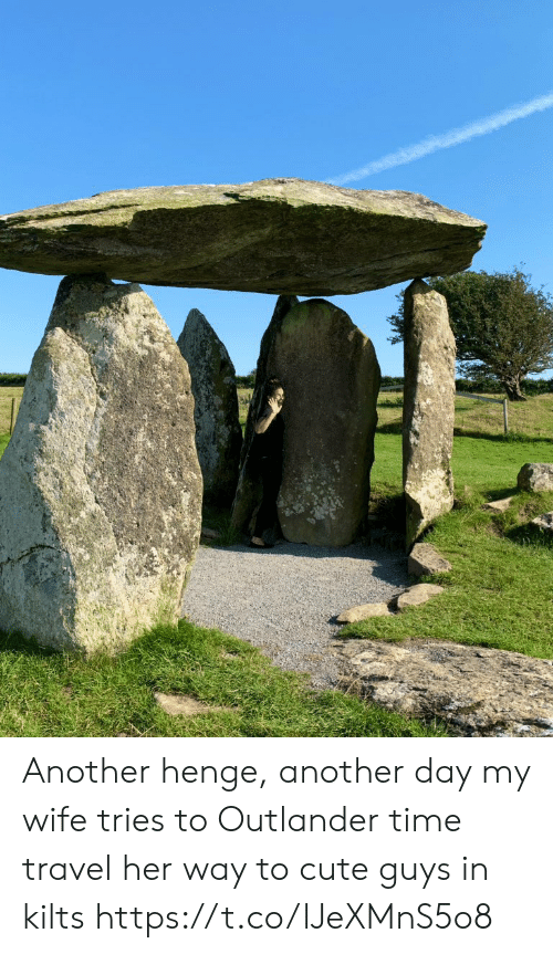To Cute: Another henge, another day my wife tries to Outlander time travel her way to cute guys in kilts https://t.co/lJeXMnS5o8