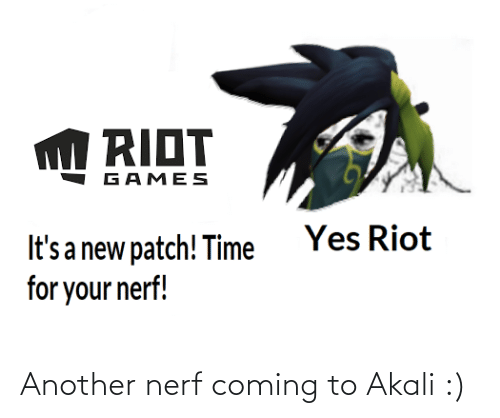 nerf: Another nerf coming to Akali :)