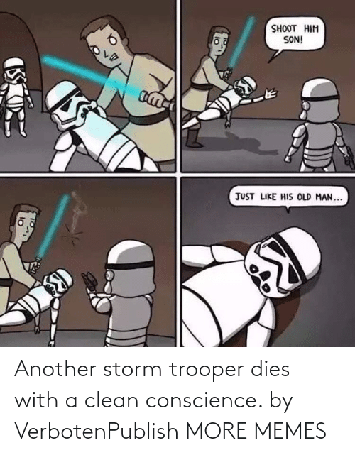 Dies: Another storm trooper dies with a clean conscience. by VerbotenPublish MORE MEMES